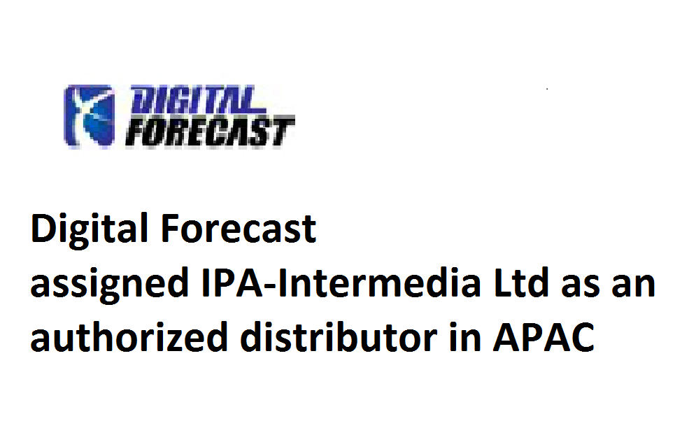 Digital Forecast Korea assigned IPA-Intermedia Ltd as the authorized distributor in APAC.